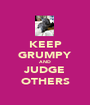 KEEP GRUMPY AND JUDGE OTHERS - Personalised Poster A1 size