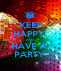 KEEP HAPPY  AND  HAVE A  PARTY  - Personalised Poster A1 size