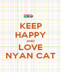 KEEP HAPPY AND LOVE NYAN CAT - Personalised Poster A1 size