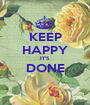 KEEP HAPPY IT'S DONE  - Personalised Poster A1 size