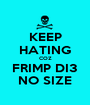 KEEP HATING COZ FRIMP DI3 NO SIZE - Personalised Poster A1 size