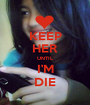 KEEP HER UNTIL I'M DIE - Personalised Poster A1 size