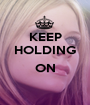KEEP HOLDING  ON  - Personalised Poster A1 size