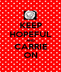 KEEP HOPEFUL AND CARRIE ON - Personalised Poster A1 size