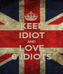 KEEP IDIOT AND LOVE 6 IDIOTS - Personalised Poster A1 size