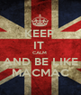 KEEP  IT  CALM  AND BE LIKE MACMAC - Personalised Poster A1 size