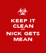 KEEP IT CLEAN OR NICK GETS MEAN - Personalised Poster A1 size