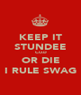 KEEP IT STUNDEE C.O.D OR DIE I RULE SWAG - Personalised Poster A1 size