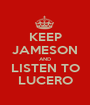 KEEP JAMESON AND LISTEN TO LUCERO - Personalised Poster A1 size
