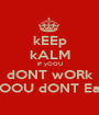 kEEp kALM iF yOOU dONT wORk yOOU dONT EaT - Personalised Poster A1 size