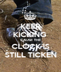 KEEP KICKING  CAUSE THE CLOCK IS STILL TICKEN - Personalised Poster A1 size