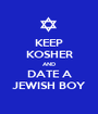 KEEP KOSHER AND DATE A JEWISH BOY - Personalised Poster A1 size