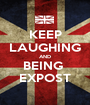 KEEP LAUGHING AND BEING  EXPOST - Personalised Poster A1 size