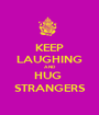 KEEP LAUGHING AND HUG  STRANGERS - Personalised Poster A1 size