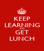 KEEP LEARNING AND GET LUNCH - Personalised Poster A1 size