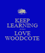 KEEP LEARNING AND LOVE WOODCOTE - Personalised Poster A1 size