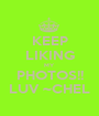 KEEP LIKING MY  PHOTOS!! LUV ~CHEL - Personalised Poster A1 size