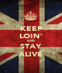 KEEP LOIN' AND STAY ALIVE - Personalised Poster A1 size