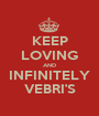 KEEP LOVING AND INFINITELY VEBRI'S - Personalised Poster A1 size