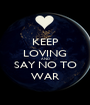 KEEP LOVING AND SAY NO TO WAR - Personalised Poster A1 size