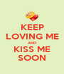 KEEP LOVING ME AND KISS ME SOON - Personalised Poster A1 size