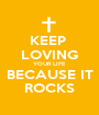 KEEP  LOVING YOUR LIFE BECAUSE IT ROCKS - Personalised Poster A1 size