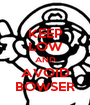 KEEP LOW AND AVOID BOWSER - Personalised Poster A1 size