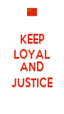 KEEP LOYAL  AND JUSTICE - Personalised Poster A1 size