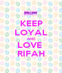 KEEP LOYAL AND LOVE  RIFAH - Personalised Poster A1 size