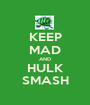 KEEP MAD AND HULK SMASH - Personalised Poster A1 size