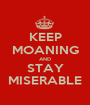 KEEP MOANING AND STAY MISERABLE - Personalised Poster A1 size