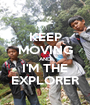KEEP MOVING AND I'M THE EXPLORER - Personalised Poster A1 size