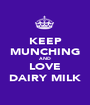 KEEP MUNCHING AND LOVE DAIRY MILK - Personalised Poster A1 size