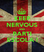 KEEP NERVOUS AND PARTI ESCOLA ! - Personalised Poster A1 size