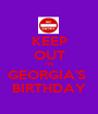KEEP OUT ITS GEORGIA'S  BIRTHDAY - Personalised Poster A1 size
