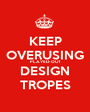 KEEP OVERUSING PLAYED-OUT DESIGN TROPES - Personalised Poster A1 size