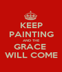 KEEP PAINTING AND THE GRACE  WILL COME - Personalised Poster A1 size