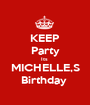 KEEP Party Its  MICHELLE,S Birthday  - Personalised Poster A1 size