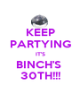 KEEP PARTYING IT'S BINCH'S  30TH!!! - Personalised Poster A1 size