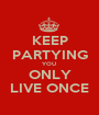 KEEP PARTYING YOU  ONLY LIVE ONCE - Personalised Poster A1 size