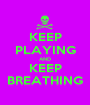 KEEP PLAYING AND KEEP BREATHING - Personalised Poster A1 size