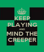 KEEP PLAYING AND MIND THE CREEPER - Personalised Poster A1 size