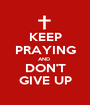 KEEP PRAYING AND  DON'T GIVE UP - Personalised Poster A1 size