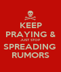 KEEP PRAYING & JUST STOP  SPREADING  RUMORS - Personalised Poster A1 size