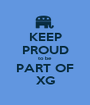 KEEP PROUD to be  PART OF XG - Personalised Poster A1 size