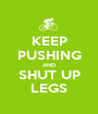 KEEP PUSHING AND SHUT UP LEGS - Personalised Poster A1 size