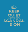 KEEP QUIET A BRAND NEW SCANDAL IS ON - Personalised Poster A1 size