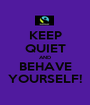 KEEP QUIET AND BEHAVE YOURSELF! - Personalised Poster A1 size