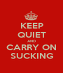 KEEP QUIET AND CARRY ON SUCKING - Personalised Poster A1 size