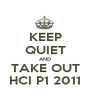 KEEP QUIET AND TAKE OUT HCI P1 2011 - Personalised Poster A1 size